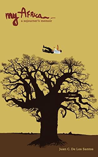 My Africa: A Sojourner's Memoir: De Los Santos, Juan C.