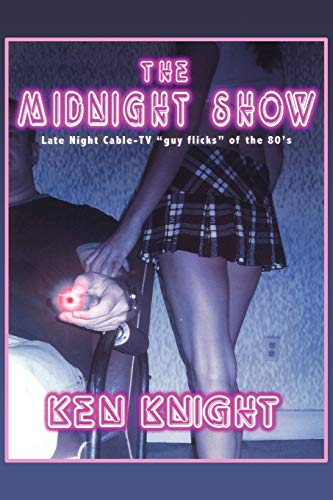 """The Midnight Show: Late Night Cable-TV """"guy-flicks"""": Kenneth Knight"""