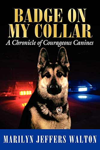 Badge on My Collar: A Chronicle of Courageous Canines
