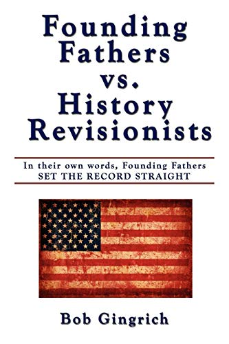 9781434343178: Founding Fathers vs. History Revisionists: In their own words, Founding Fathers SET THE RECORD STRAIGHT