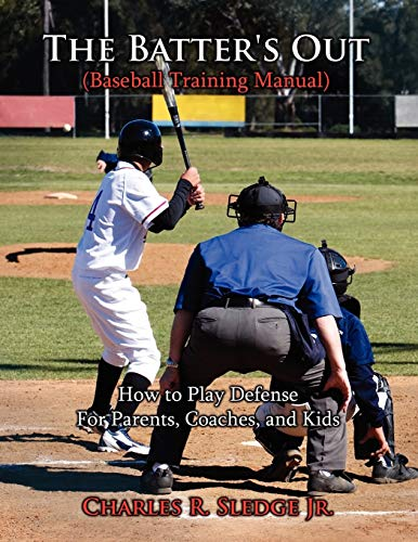 9781434343642: The Batter's Out (Baseball Training Manual): How to Play Defense: For Parents, Coaches, and Kids