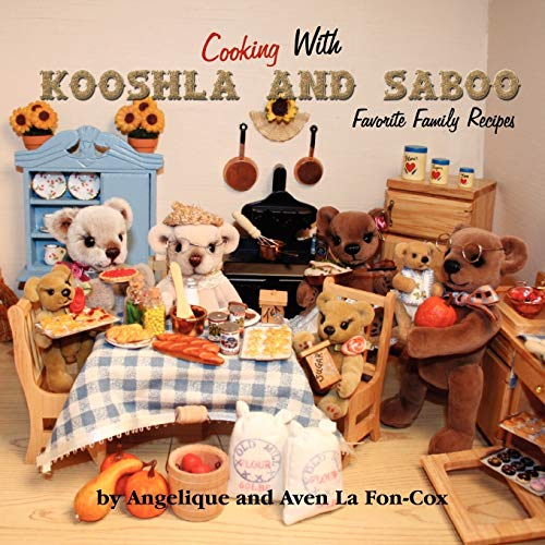 Cooking with Kooshla and Saboo: Favorite Family Recipes: Angelique La Fon