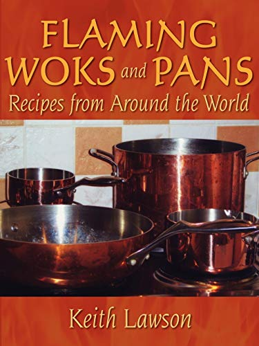 Flaming Woks and Pans Recipes from Around the World: Keith Lawson