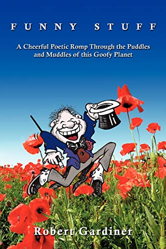 FUNNY STUFF: A Cheerful Poetic Romp Through the Puddles and Muddles of this Goofy Planet (1434346129) by Robert Gardiner