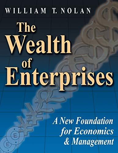 9781434346186: The Wealth of Enterprises: A New Foundation for Economics & Management