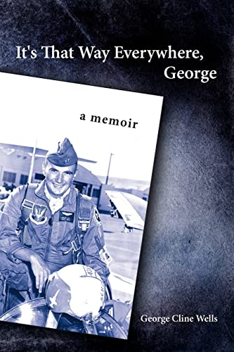 It's That Way Everywhere, George: A memoir (1434347044) by Wells, George
