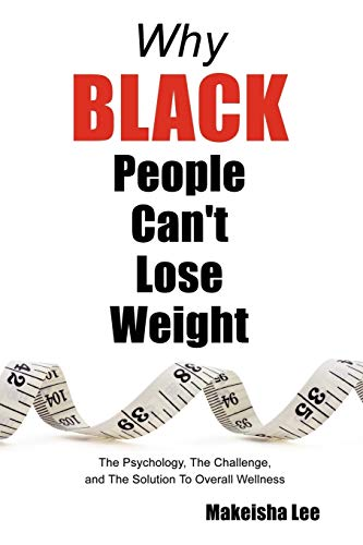 Why Black People Can t Lose Weight: Makeisha Lee