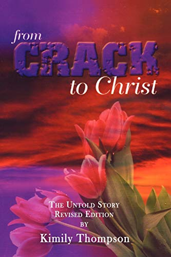 9781434347770: From Crack To Christ: The Untold Revised Edition