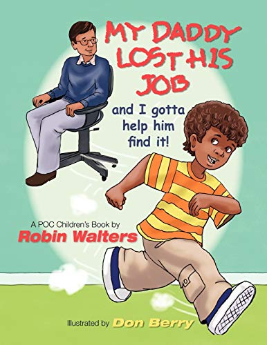 My Daddy lost his job and I gotta help him find it A POC Childrens Book: Robin Walters