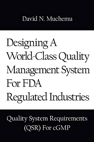 9781434348715: Designing A World-Class Quality Management System For FDA Regulated Industries: Quality System Requirements (QSR) For cGMP