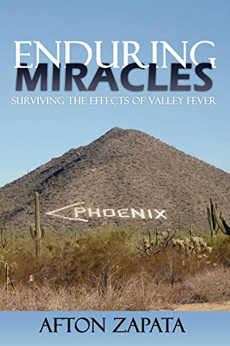 Enduring Miracles: Surviving the Effects of Valley Fever: Zapata, Afton