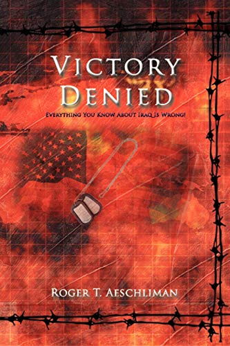 Victory Denied : Everything You Know about: Roger T. Aeschliman