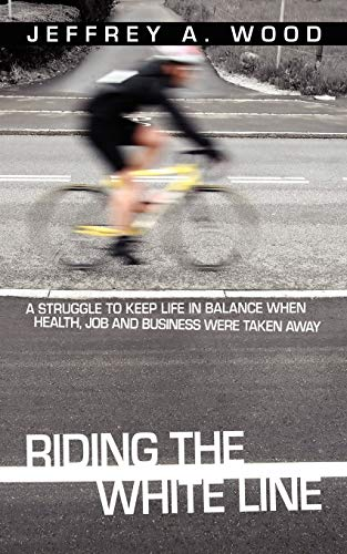 9781434349682: Riding the White Line: A struggle to keep life in balance when health, job and business were taken away