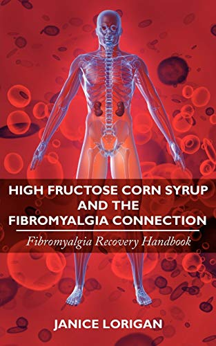 9781434349767: High Fructose Corn Syrup and the Fibromyalgia Connection: Fibromyalgia Recovery Handbook