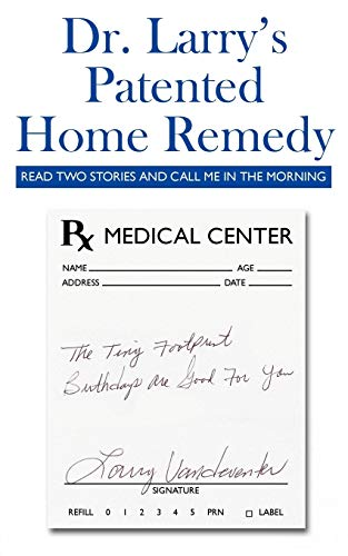 9781434350022: Dr. Larry's Patented Home Remedy: (Read Two Stories And Call Me In The Morning)