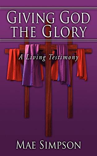 Giving God the Glory: A Living Testimony: Mae Simpson