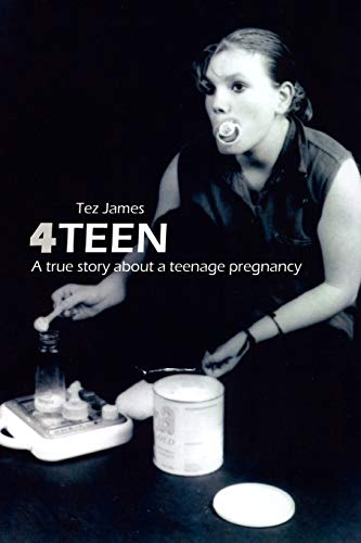 9781434351272: 4Teen: A true story about a teenage pregnancy