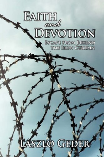9781434352156: Faith and Devotion: Escape from Behind the Iron Curtain