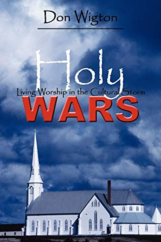 Holy Wars: Living Worship in the Cultural Storm: Wigton, Don