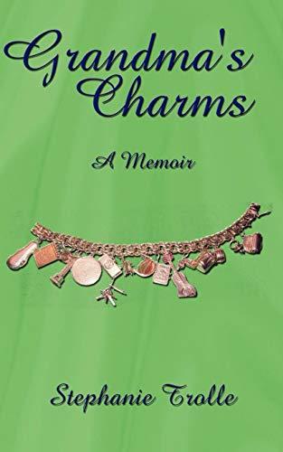 Grandmas Charms A Memoir: Stephanie Trolle