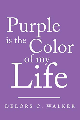 Purple Is The Color Of My Life: Delors C. Walker