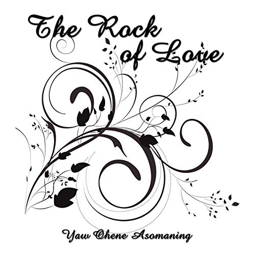 The Rock of Love: Yaw Ohene Asomaning