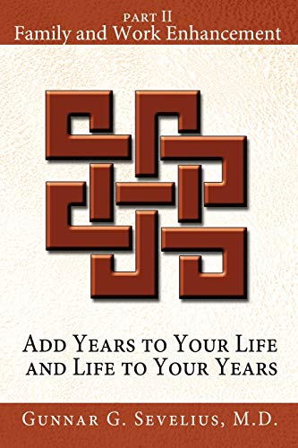 Add Years to Your Life and Life to Your Years Part II, Family and Work Enhancement: Gunnar Sevelius