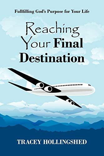 Reaching Your Final Destination: Fullfilling God's Purpose for Your Life