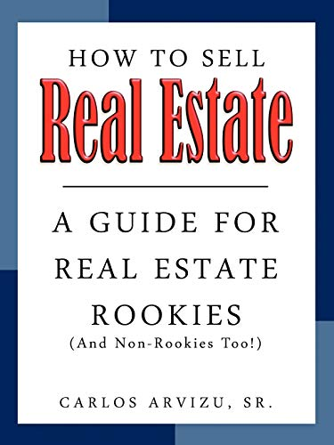 9781434355805: How to Sell Real Estate: A Guide For Real Estate Rookies (And Non-Rookies, Too!)