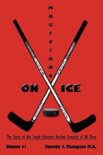 9781434357748: MAGICIANS ON ICE: The Story of the Single Greatest Hockey Dynasty of All Time Volume #1