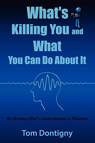 9781434357908: What's Killing You and What You Can Do About It: An Ordinary Man's Understanding of Medicine