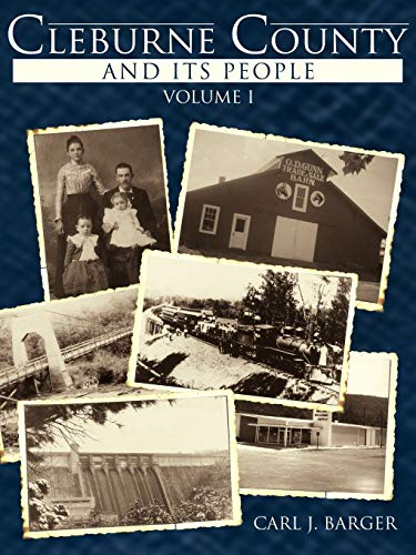 Cleburne County and Its People: Volume I: Barger, Carl J.