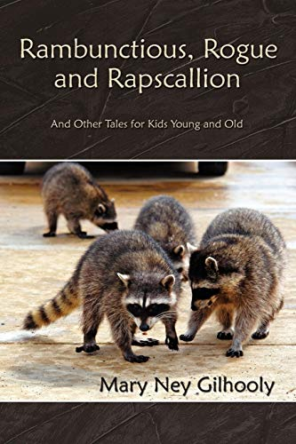 Rambunctious, Rogue and Rapscallion: And Other Tales for Kids Young and Old: Mary Gilhooly