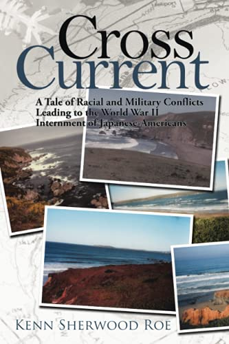 9781434359421: Cross Current: A Tale of Racial Conflicts Leading to the World War II Internment of Japanese-Americans