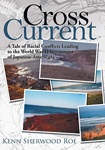 9781434359438: Cross Current: A Tale of Racial Conflicts Leading to the World War II Internment of Japanese-Americans