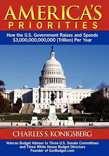 9781434360120: America's Priorities: How the U.S. Government Raises and Spends $3,000,000,000,000 (Trillion) Per Year