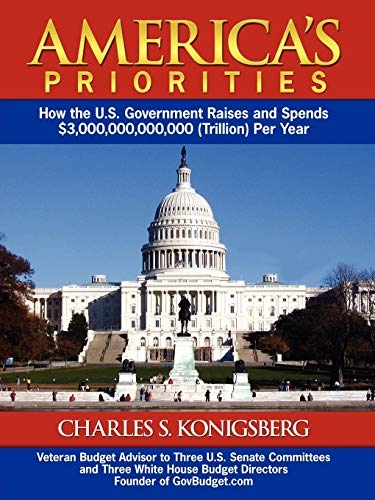 9781434360137: America's Priorities: How the U.S. Government Raises and Spends $3,000,000,000,000 (Trillion) Per Year