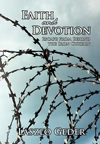 9781434360403: Faith and Devotion: Escape from Behind the Iron Curtain