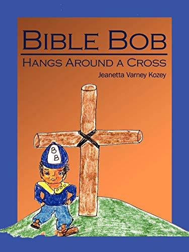 Bible Bob Hangs Around a Cross: Jeanetta Kozey