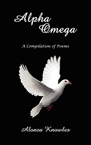 Alpha Omega A Compilation of Poems: Alonza Knowles