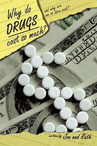 Why Do Drugs Cost So Much?: And Why Are We So Darn Sick?: Joe Krakovsky