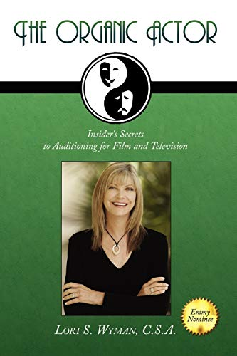 The Organic Actor: Insider's Secrets to Auditioning for Film and Television: Wyman C.S.A., ...