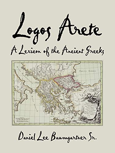 9781434362841: Logos Arete: A Lexicon of the Ancient Greeks