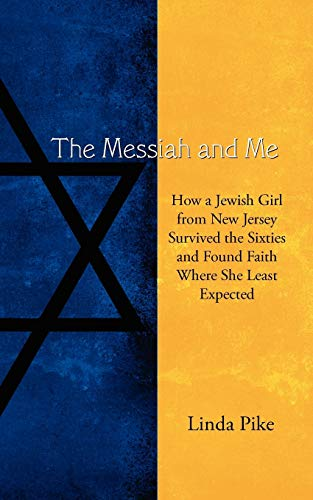 9781434363374: The Messiah and Me: How a Jewish Girl from New Jersey Survived the Sixties and Found Faith Where She Least Expected