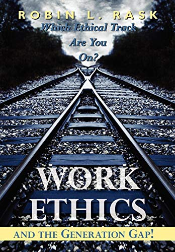 9781434364043: Work Ethics and the Generation Gap!: Which Ethical Track Are You On?