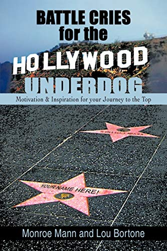 9781434364524: Battle Cries for the Hollywood Underdog: Motivation & Inspiration for Your Journey to the Top