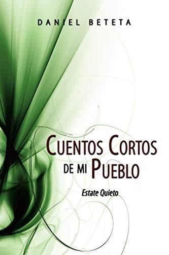 9781434365613: Cuentos Cortos de mi Pueblo: Estate Quieto (Spanish Edition)