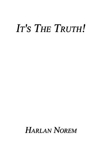Its the Truth: So Whos Lying?: Harlan Norem