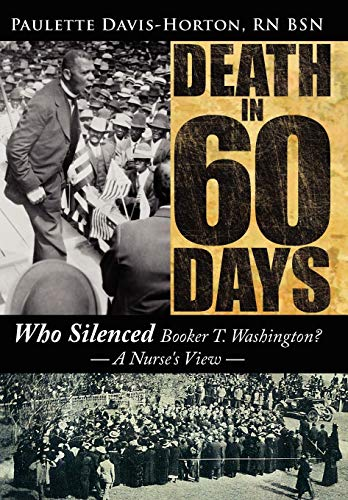 Death in 60 Days: Who Silenced Booker T. Washington? - A Nurses View: Paulette Davis-Horton