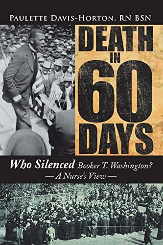 9781434366948: Death in 60 Days: Who Silenced Booker T. Washington? - A Nurse's View